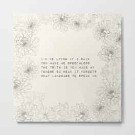 I'd be lying - R. Kaur Collection Metal Print