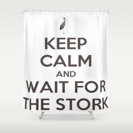 Keep Calm And Wait For The Stork Baby Delivery Shower Curtain
