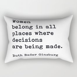 RBG, Women Belong In All Places Where Decisions Are Being Made Rectangular Pillow