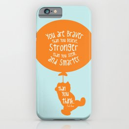 You are Braver than you Believe, Stronger than you Seem and Smarter than you think - Winnie the Pooh iPhone Case