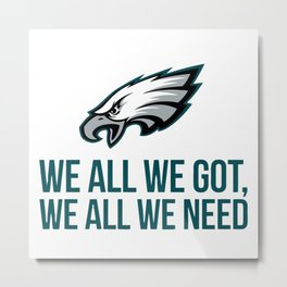 We all we got, we all we need Metal Print