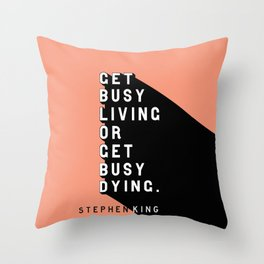 Get Busy Living - Stephen King Pop Quote Throw Pillow