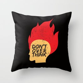 Don't Overthink Throw Pillow