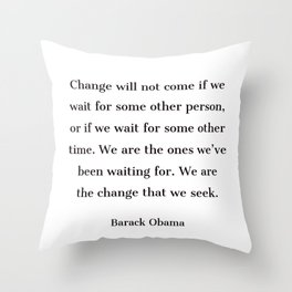 Change will not come if we wait for some other person - Barack Obama  quote Throw Pillow
