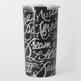 Dream a little bigger, darling... Travel Mug