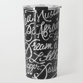 Dream a little bigger, darling... Travel Mug