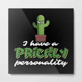 I Have A Prickly Personality - Funny Cactus Pun Gift Metal Print