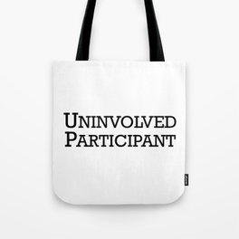 Uninvolved Participant Tote Bag