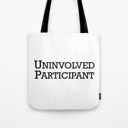 Uninvolved Participant Tote Bag