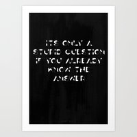 Its Only a Stupid Question if You Already Know the Answer Art Print