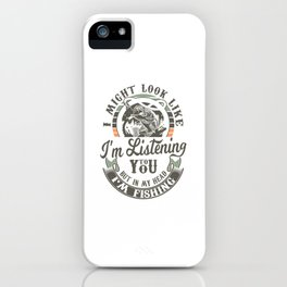I Might Look Like Im Listening to you - Fishing iPhone Case