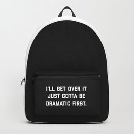 Gotta Be Dramatic First Funny Quote Backpack