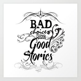 Bad Choices... Art Print