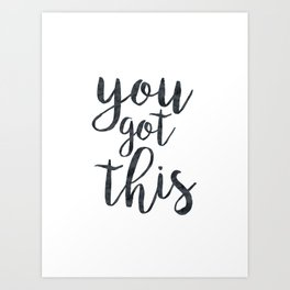 You Got This Motivational Quote Art Print