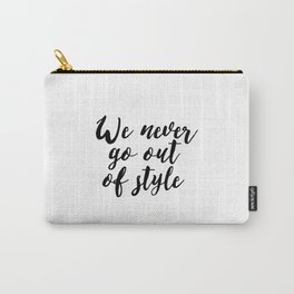 """Inspirational """"Quote We Never Go Out Of Style"""" Quote Printable Calligraphy Quote Wall Art Poster Typ Carry-All Pouch"""