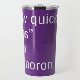 """""""Just come up with a few quick logos"""" is an oxymoron. Travel Mug"""