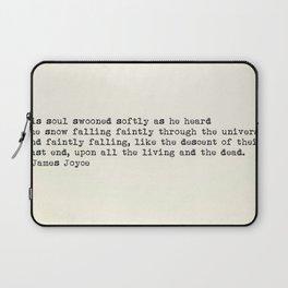 """His soul swooned slowly as he heard the snow falling faintly..."" -James Joyce Laptop Sleeve"