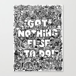 Got Nothing Else to do Canvas Print