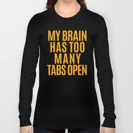 My Brain Has Too Many Tabs Open (Orange) Long Sleeve T-shirt