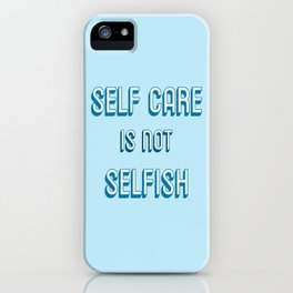 SELF CARE IS NOT SELFISH iPhone Case