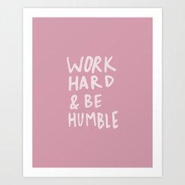 Work Hard and Be Humble x Rose Art Print