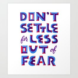 Don't settle out of fear Art Print