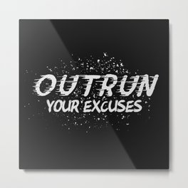 Outrun Your Excuses Metal Print