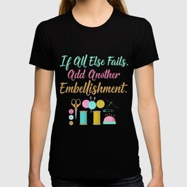 All Else Fails Add Embellishment Crafting Crafts design T-shirt