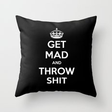 Keep Calm and Get Mad and Throw Shit Throw Pillow