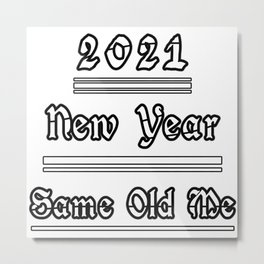 2021 New Year Same Old Me Metal Print