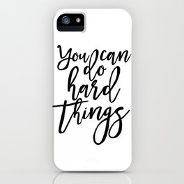 Inspirational Quote Work Hard Play Hard Motivational Print Printable Art You Can Do Hard Things iPhone Case