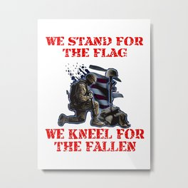 We Stand For The Flag We Kneel For The Fallen Metal Print