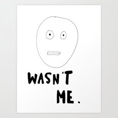 Wasn't Me Art Print