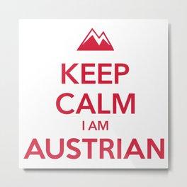 KEEP CALM I AM AUSTRIAN Metal Print