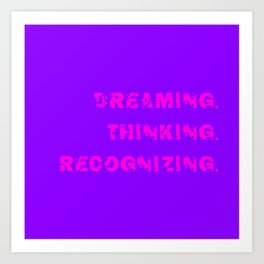 DREAMING. THINKING. RECOGNIZING. Art Print