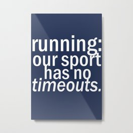 Our Sport Has No Timeouts.  Metal Print