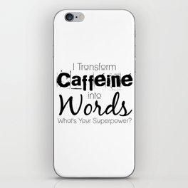 I Transform Caffeine Into Words iPhone Skin