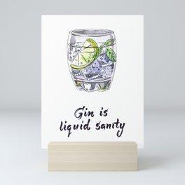 Gin is liquid sanity Mini Art Print