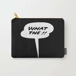 What the!! Carry-All Pouch