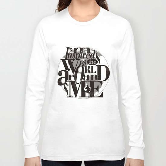 I'm Inspired By The World Around Me Long Sleeve T-shirt