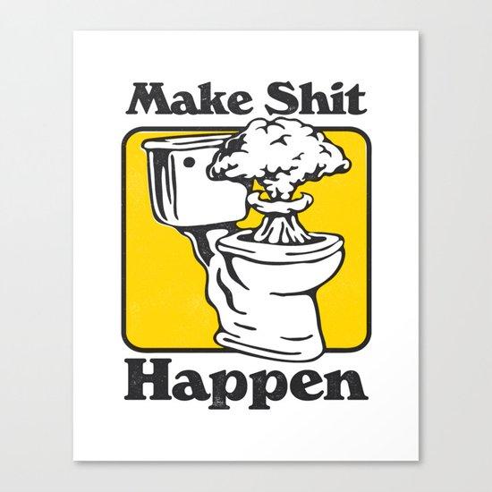 Make Shit Happen Canvas Print