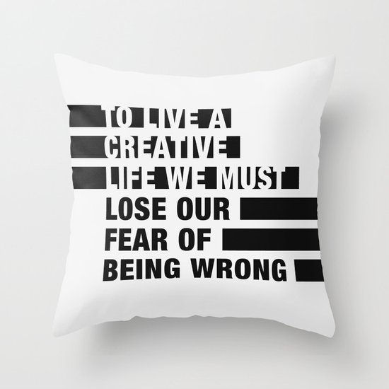 To Live a Creative Life we must Lose Our Fear of Being Wrong Throw Pillow