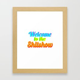 WELCOME TO THE SHITSHOW Framed Art Print