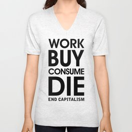 Work Buy Consume Die. End Capitalism Unisex V-Neck