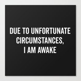 I Am Awake Funny Quote Canvas Print