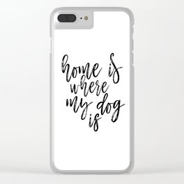 Home Is Where My Dog Is Print, Black and White Print, Printable Quote, Home Decor Clear iPhone Case