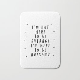 I'm Not Here to Be Average I'm Here to Be Awesome modern black and white typography home wall decor Bath Mat