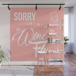 Sorry I Can't Get Up I've Got The Wine Flu Wall Mural