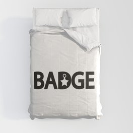 Badge being a badge / One word creative typography design Comforters