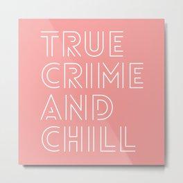 True Crime & Chill - Pink Metal Print